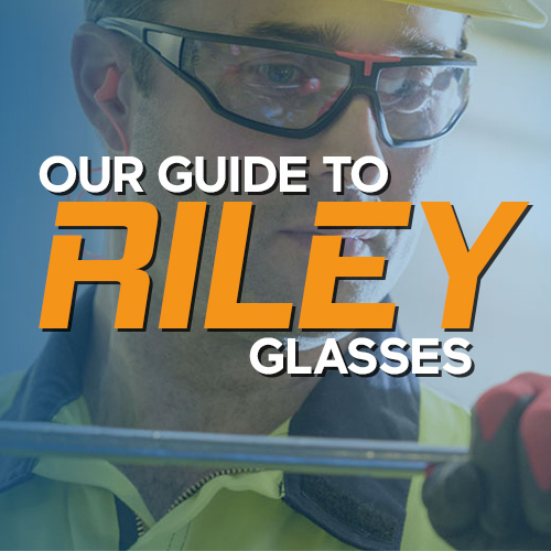 Our Guide to Riley Safety Glasses